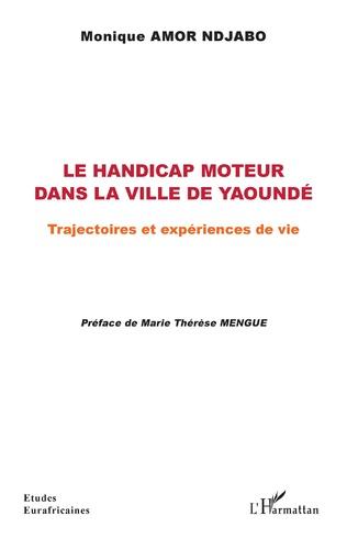 Couverture Le handicap moteur dans la ville de Yaoundé