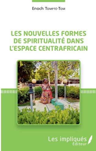 Couverture Les nouvelles formes de spiritualité dans l'espace centrafricain