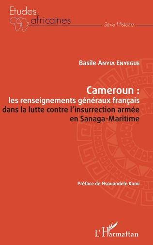 Couverture Cameroun : les renseignements généraux français dans la lutte contre l'insurrection armée en Sanaga-Maritime