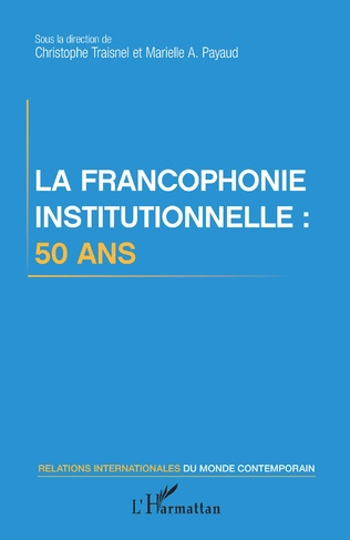 Couverture La francophonie institutionnelle : 50 ans