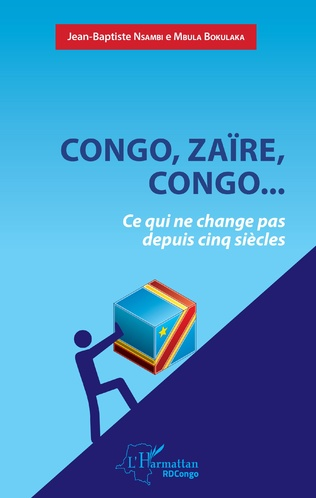 Couverture Congo, Zaïre, Congo...Ce qui ne change pas depuis cinq siècles