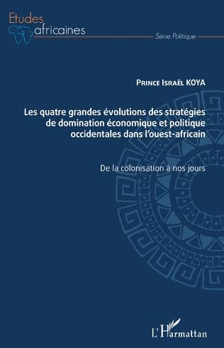 Couverture Les quatre grandes évolutions des stratégies de domination économique et politique occidentales dans l'ouest-africain