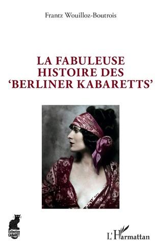 Couverture La fabuleuse histoire des 'Berliner Kabaretts'
