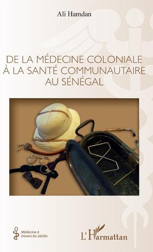 Couverture De la médecine coloniale à la santé communautaire au Sénégal