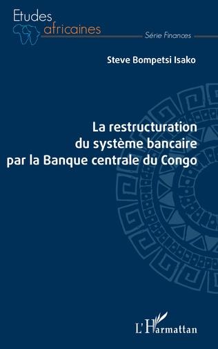 Couverture La restructuration du système bancaire par la Banque centrale du Congo