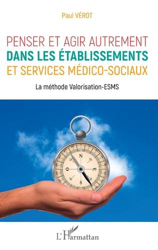 Couverture Penser et agir autrement dans les établissements et services médico-sociaux