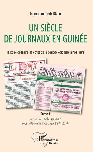 Couverture Un siècle de journaux en Guinée. Histoire de la presse écrite de la période coloniale à nos jours Tome 3