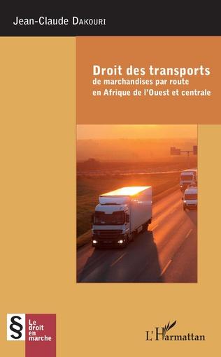 Couverture Droit des transports de marchandise par route en Afrique de l'Ouest et centrale