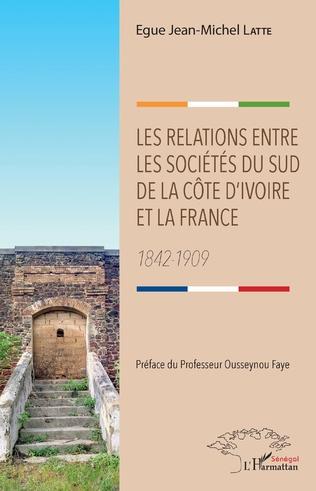 Couverture Les relations entre les sociétés du sud de la Côte d'Ivoire et la France