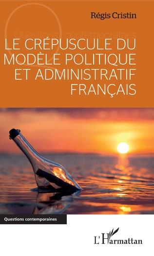 Couverture Le crépuscule du modèle politique et administratif français