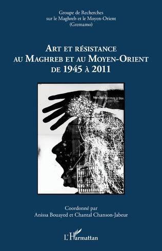 Couverture Art et résistance au Maghreb et au Moyen-Orient de 1945 à 2011