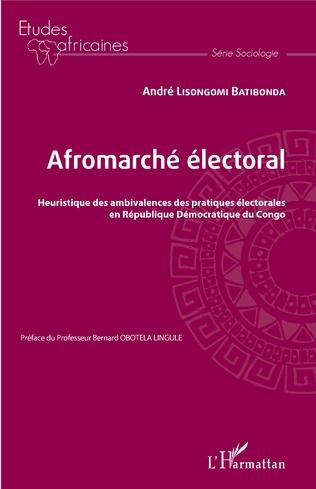 Couverture Afromarché électoral. Heuristique des ambivalences des pratiques électorales en République Démocratique du Congo