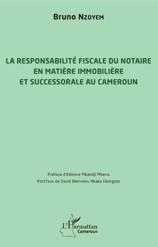 Couverture La responsabilité fiscale du notaire en matière immobilière et successorale au Cameroun