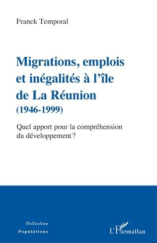 Couverture Migrations, emplois et inégalités à l'île de La Réunion (1946-1999)