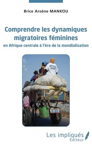 Couverture Comprendre les dynamiques migratoires féminines en Afrique centrale à l'ère de la mondialisation