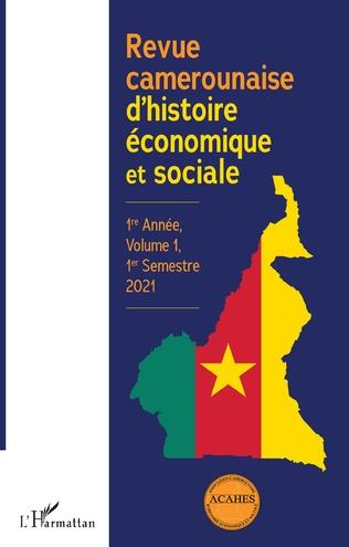 Couverture Revue camerounaise d'histoire économique et sociale 1re Année, Volume 1, 1er Semestre 2021