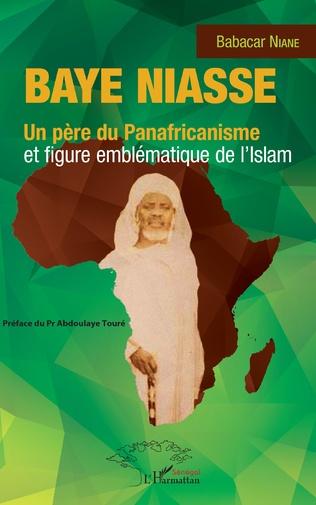 Couverture Baye Niasse. Un père du Panafricanisme et figure emblématique de l'islam