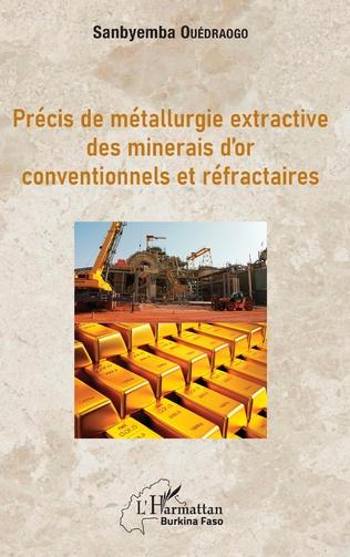 Couverture Précis de métallurgie extractive des minerais d'or conventionnels et réfractaires