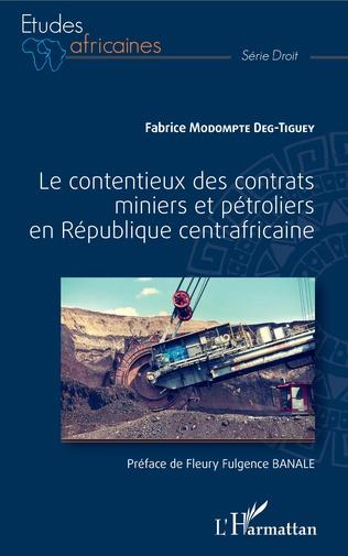 Couverture Le contentieux des contrats miniers et pétroliers en République centrafricaine
