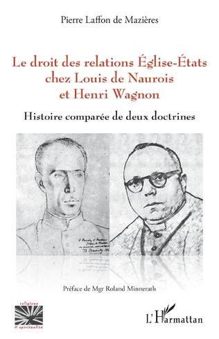 Couverture Le droit des relations Eglise-Etats chez Louis de Naurois et Henri Wagnon