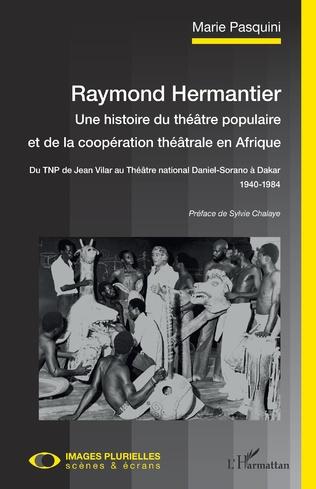 Couverture Raymond Hermantier. Une histoire du théâtre populaire et de la coopération théâtrale en Afrique