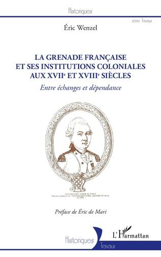 Couverture La Grenade française et ses institutions coloniales aux XVIIe et XVIIIe siècles