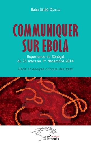 Couverture Communiquer sur Ebola. Expérience du Sénégal du 23 mars au 1er décembre 2014