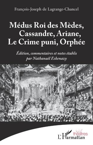 Couverture Médus Roi des Mèdes, Cassandre, Ariane, Le Crime puni, Orphée