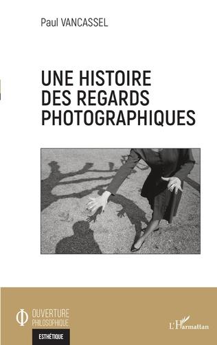 Couverture Une histoire des regards photographiques