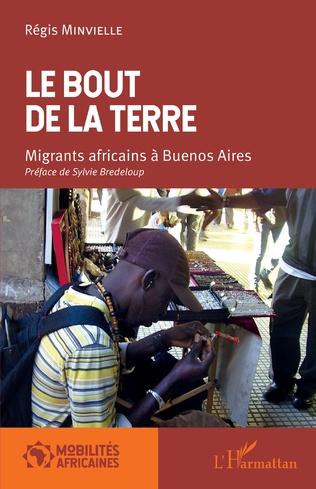 Couverture Le bout de la terre. Migrants africains à Buenos Aires