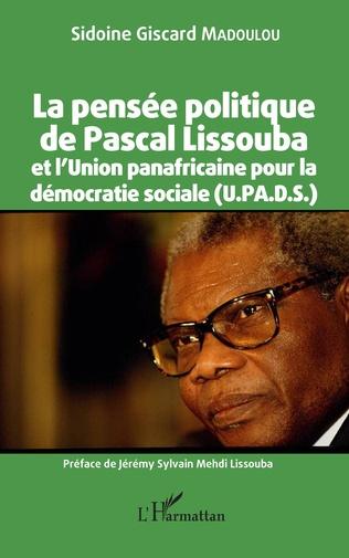 Couverture La pensée politique de Pascal Lissouba et l'Union panafricaine pour la démocratie sociale (U.PA.D.S.)
