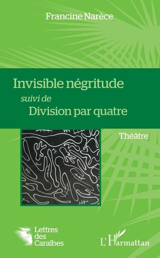 Couverture Invisible négritude suivi de Division par quatre