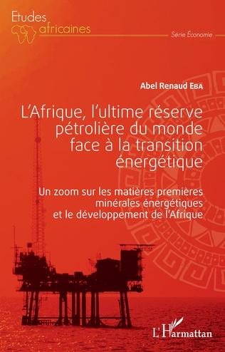 Couverture L'Afrique, l'ultime réserve pétrolière du monde face à la transition énergétique