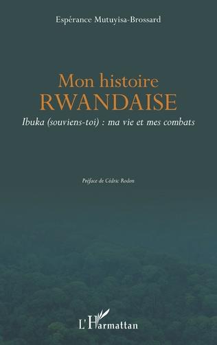 Couverture Mon histoire rwandaise. Ibuka (souviens-toi) : ma vie et mes combats