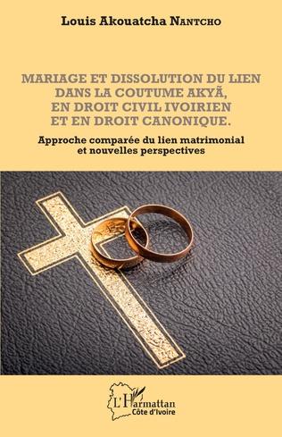 Couverture Mariage et dissolution du lien dans la coutume Akyã en droit civil ivoirien et en droit canonique