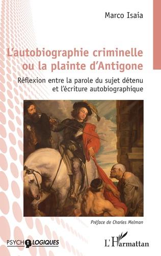Couverture L'autobiographie criminelle ou la plainte d'Antigone