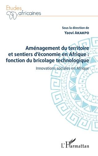 Couverture Aménagement du territoire et sentiers d'économie en Afrique : fonction du bricolage technologique