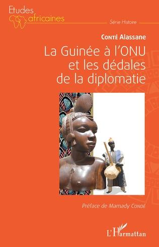 Couverture La Guinée à l'ONU et les dédales de la diplomatie