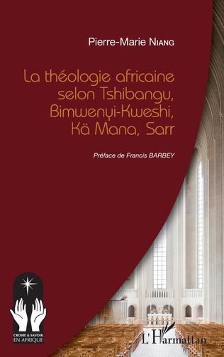 Couverture La théologie africaine selon Tshibangu, Bimwenyi-Kweshi, Kä Mana, Sarr