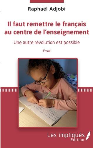 Couverture Il faut remettre le français au centre de l'enseignement