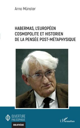 Couverture Habermas, l'européen cosmopolite et historien de la pensée post-métaphysique