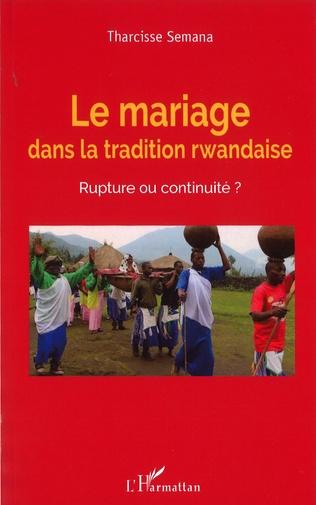 Couverture Le mariage dans la tradition rwandaise. Rupture ou continuité ?