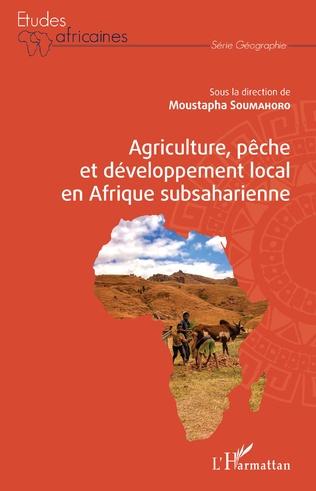 Couverture Agriculture, pêche et développement local en Afrique subsaharienne