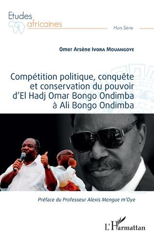 Couverture Compétition politique, conquête et conservation du pouvoir d'El Hadj Omar Bongo Ondimba à Ali Bongo Ondimba