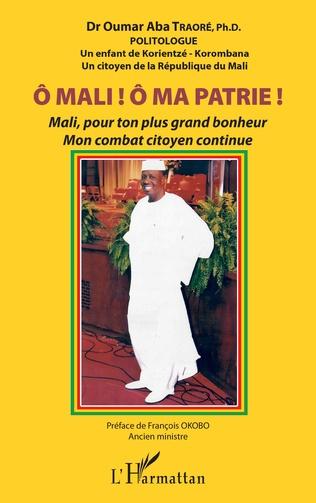 Couverture Ô Mali ! Ô Ma patrie ! Mali, pour ton plus grand bonheur mon combat citoyen continue