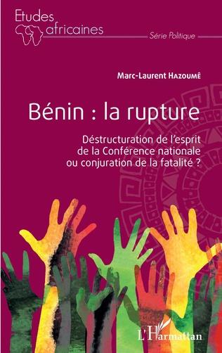 Couverture Bénin : la rupture. Déstructuration de l'esprit de la Conférence nationale ou conjuration de la fatalité ?