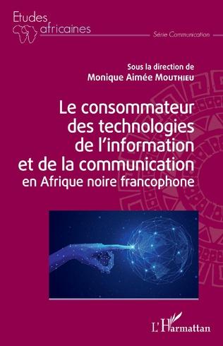 Couverture Le consommateur des technologies de l'information et de la communication en Afrique noire francophone