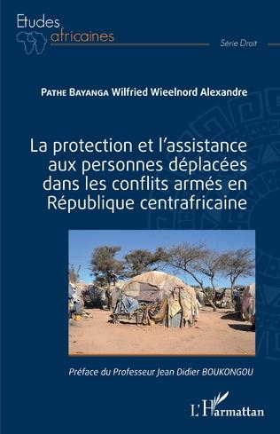 Couverture La protection et l'assistance aux personnes déplacées dans les conflits armés en République centrafricaine