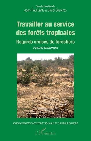 Couverture Travailler au service des forêts tropicales