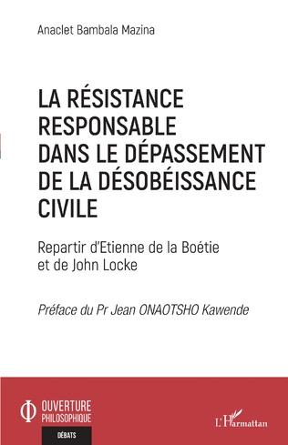 Couverture La résistance responsable dans le dépassement de la désobéissance civile